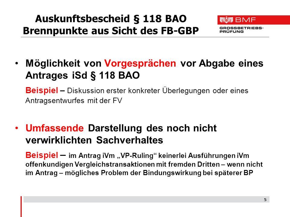 5 Auskunftsbescheid § 118 BAO Brennpunkte aus Sicht des FB-GBP Möglichkeit von Vorgesprächen vor Abgabe eines Antrages iSd § 118 BAO Beispiel – Diskus