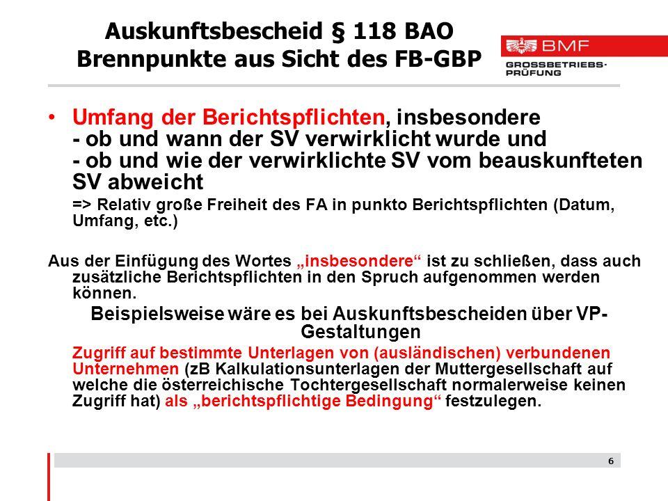 6 Auskunftsbescheid § 118 BAO Brennpunkte aus Sicht des FB-GBP Umfang der Berichtspflichten, insbesondere - ob und wann der SV verwirklicht wurde und