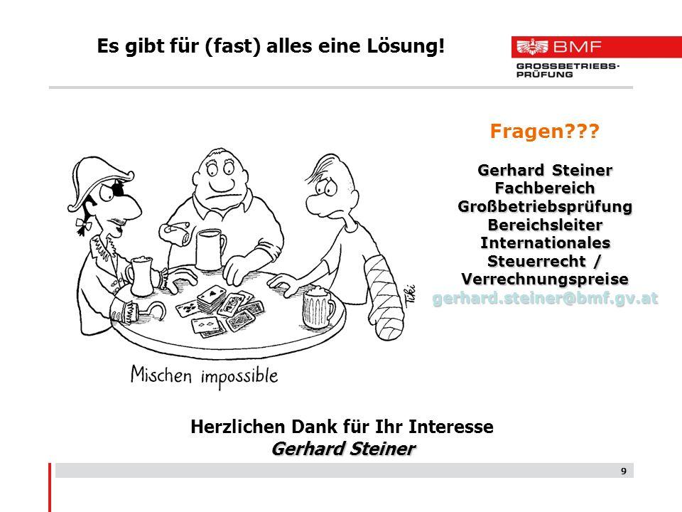 9 Es gibt für (fast) alles eine Lösung! Herzlichen Dank für Ihr Interesse Gerhard Steiner Fragen??? Gerhard Steiner Fachbereich Großbetriebsprüfung Be