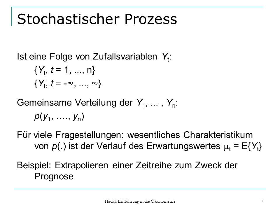 Hackl, Einführung in die Ökonometrie 7 Stochastischer Prozess Ist eine Folge von Zufallsvariablen Y t : {Y t, t = 1,..., n} {Y t, t = -,..., } Gemeins