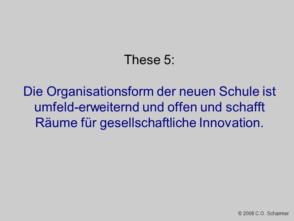 These 5: Die Organisationsform der neuen Schule ist umfeld-erweiternd und offen und schafft Räume für gesellschaftliche Innovation.