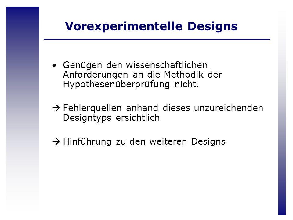 Vorexperimentelle Designs Genügen den wissenschaftlichen Anforderungen an die Methodik der Hypothesenüberprüfung nicht. Fehlerquellen anhand dieses un
