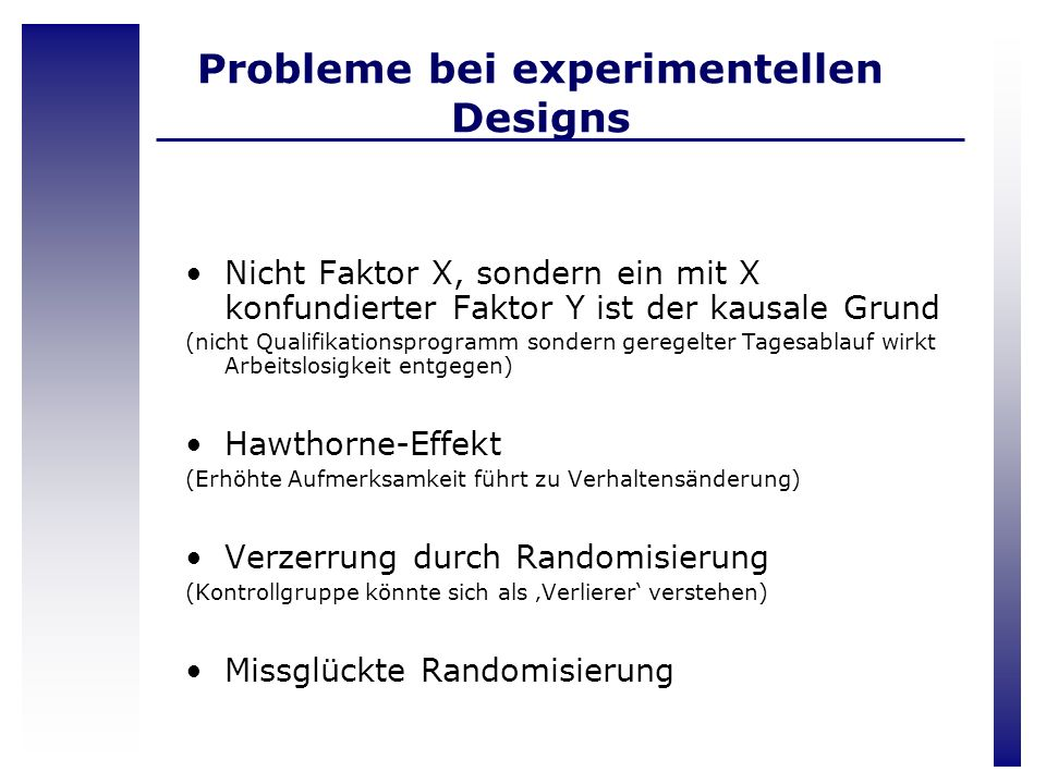 Probleme bei experimentellen Designs Nicht Faktor X, sondern ein mit X konfundierter Faktor Y ist der kausale Grund (nicht Qualifikationsprogramm sond