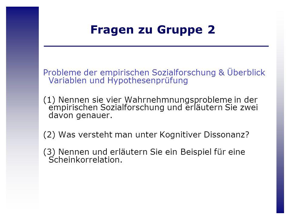 Fragen zu Gruppe 2 Probleme der empirischen Sozialforschung & Überblick Variablen und Hypothesenprüfung (1) Nennen sie vier Wahrnehmnungsprobleme in d