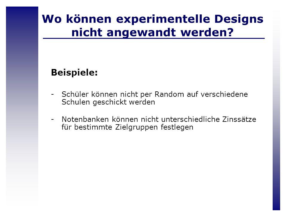 Wo können experimentelle Designs nicht angewandt werden? Beispiele: -Schüler können nicht per Random auf verschiedene Schulen geschickt werden -Notenb