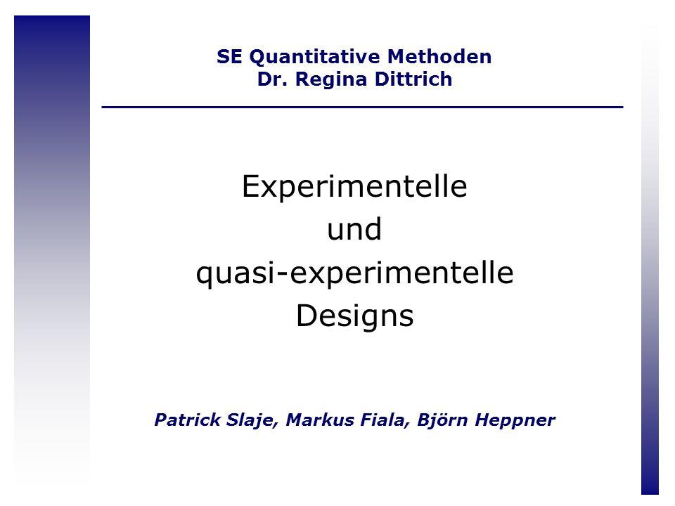 SE Quantitative Methoden Dr. Regina Dittrich Experimentelle und quasi-experimentelle Designs Patrick Slaje, Markus Fiala, Björn Heppner