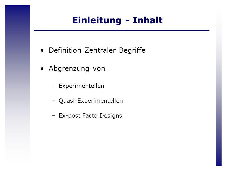 Einleitung - Inhalt Definition Zentraler Begriffe Abgrenzung von –Experimentellen –Quasi-Experimentellen –Ex-post Facto Designs