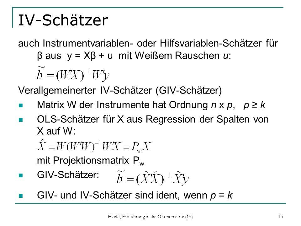 Hackl, Einführung in die Ökonometrie (15) 15 IV-Schätzer auch Instrumentvariablen- oder Hilfsvariablen-Schätzer für β aus y = Xβ + u mit Weißem Rausch