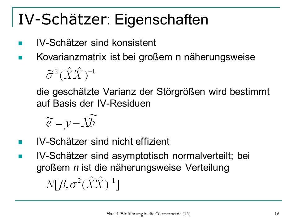 Hackl, Einführung in die Ökonometrie (15) 16 IV-Schätzer : Eigenschaften IV-Schätzer sind konsistent Kovarianzmatrix ist bei großem n näherungsweise d