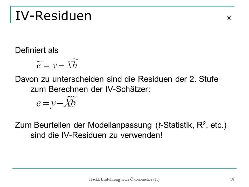 Hackl, Einführung in die Ökonometrie (15) 18 IV-Residuen x Definiert als Davon zu unterscheiden sind die Residuen der 2. Stufe zum Berechnen der IV-Sc
