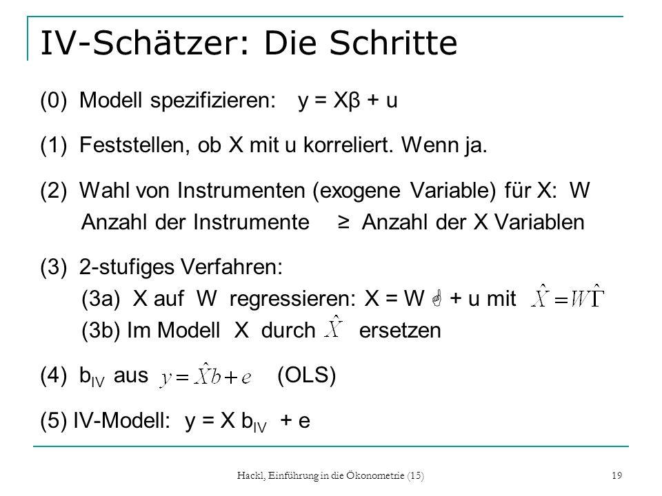 Hackl, Einführung in die Ökonometrie (15) 19 IV-Schätzer: Die Schritte (0) Modell spezifizieren: y = Xβ + u (1) Feststellen, ob X mit u korreliert. We