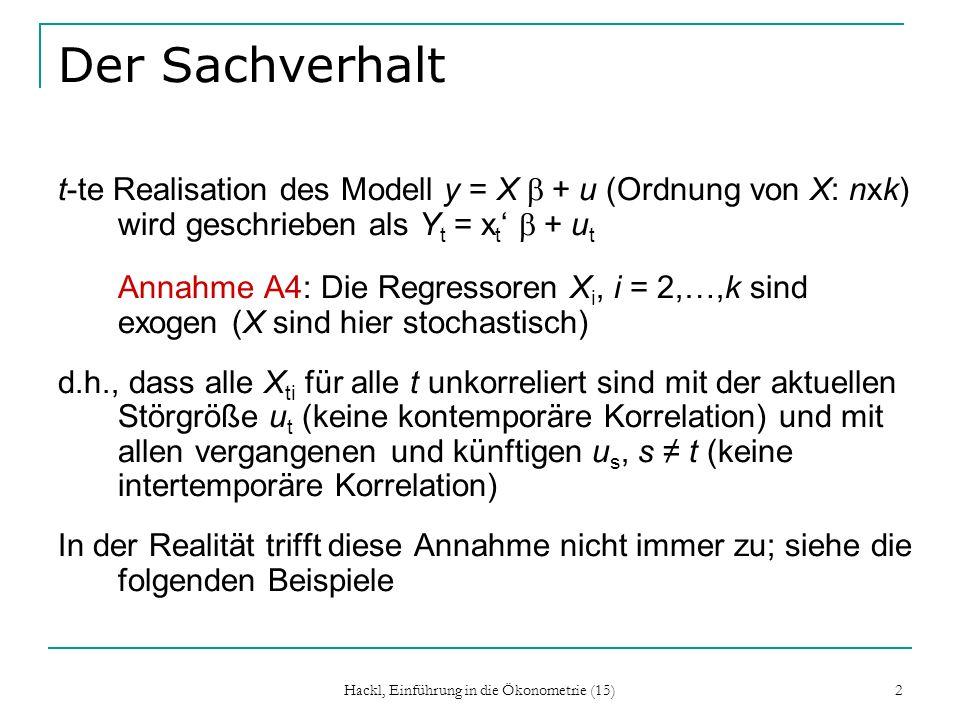 Hackl, Einführung in die Ökonometrie (15) 2 Der Sachverhalt t-te Realisation des Modell y = X + u (Ordnung von X: n x k) wird geschrieben als Y t = x