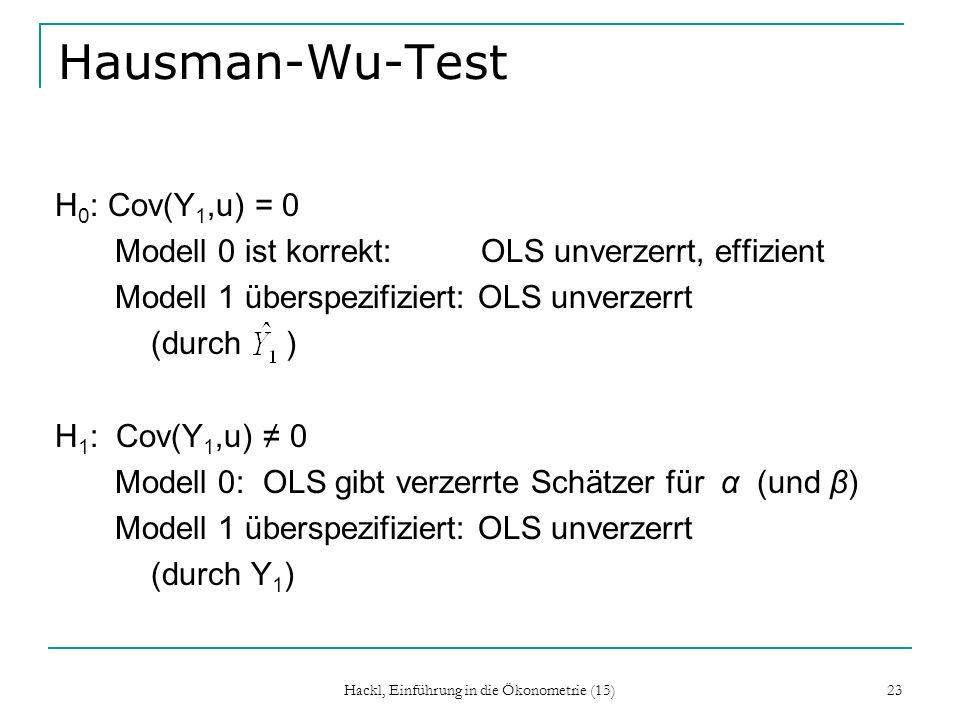 Hackl, Einführung in die Ökonometrie (15) 23 Hausman-Wu-Test H 0 : Cov(Y 1,u) = 0 Modell 0 ist korrekt: OLS unverzerrt, effizient Modell 1 überspezifi