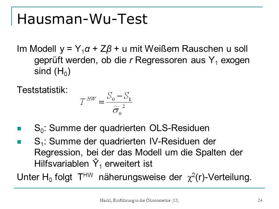 Hackl, Einführung in die Ökonometrie (15) 24 Hausman-Wu-Test Im Modell y = Y 1 α + Zβ + u mit Weißem Rauschen u soll geprüft werden, ob die r Regresso