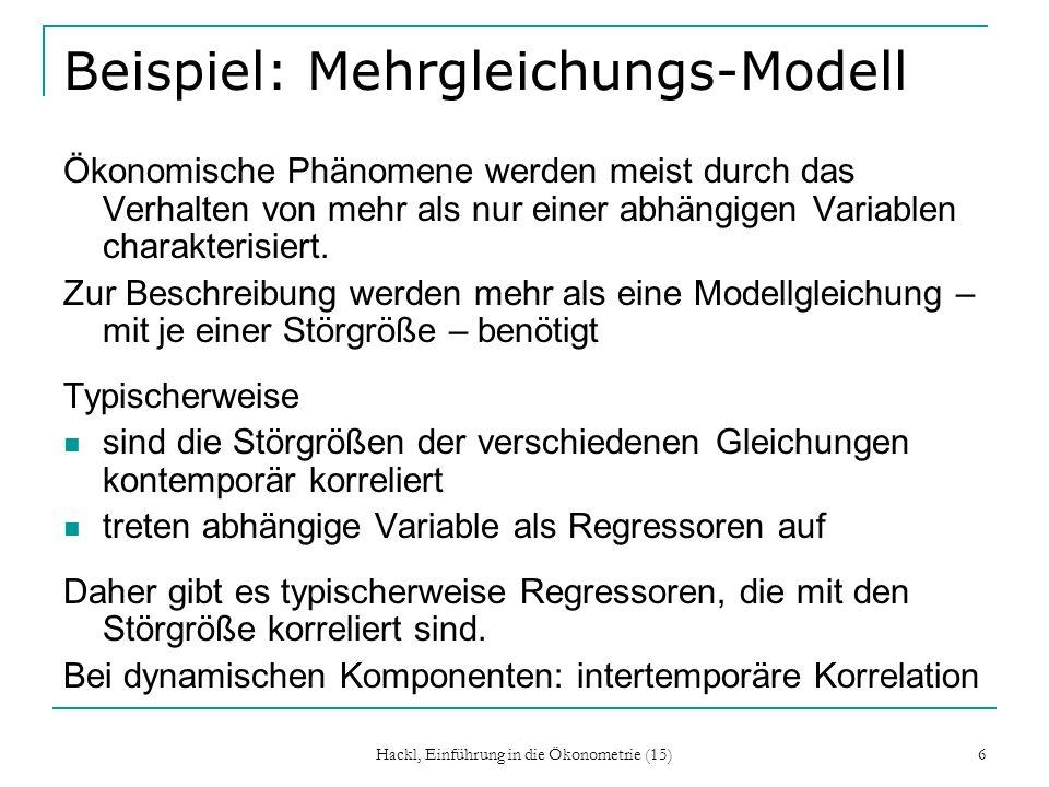 Hackl, Einführung in die Ökonometrie (15) 6 Beispiel: Mehrgleichungs-Modell Ökonomische Phänomene werden meist durch das Verhalten von mehr als nur ei