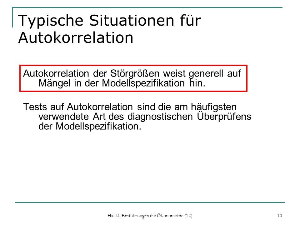 Hackl, Einführung in die Ökonometrie (12) 10 Typische Situationen für Autokorrelation Autokorrelation der Störgrößen weist generell auf Mängel in der