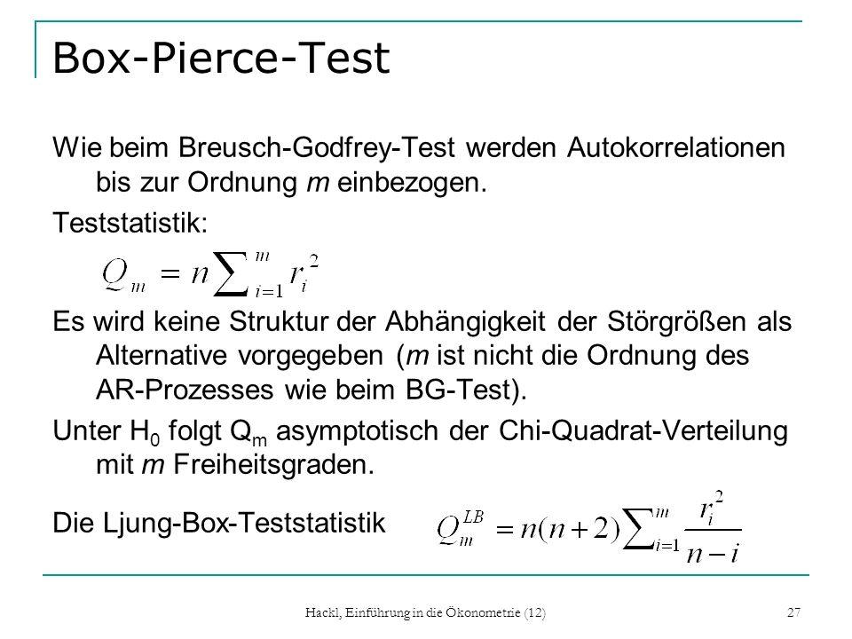 Hackl, Einführung in die Ökonometrie (12) 27 Box-Pierce-Test Wie beim Breusch-Godfrey-Test werden Autokorrelationen bis zur Ordnung m einbezogen. Test