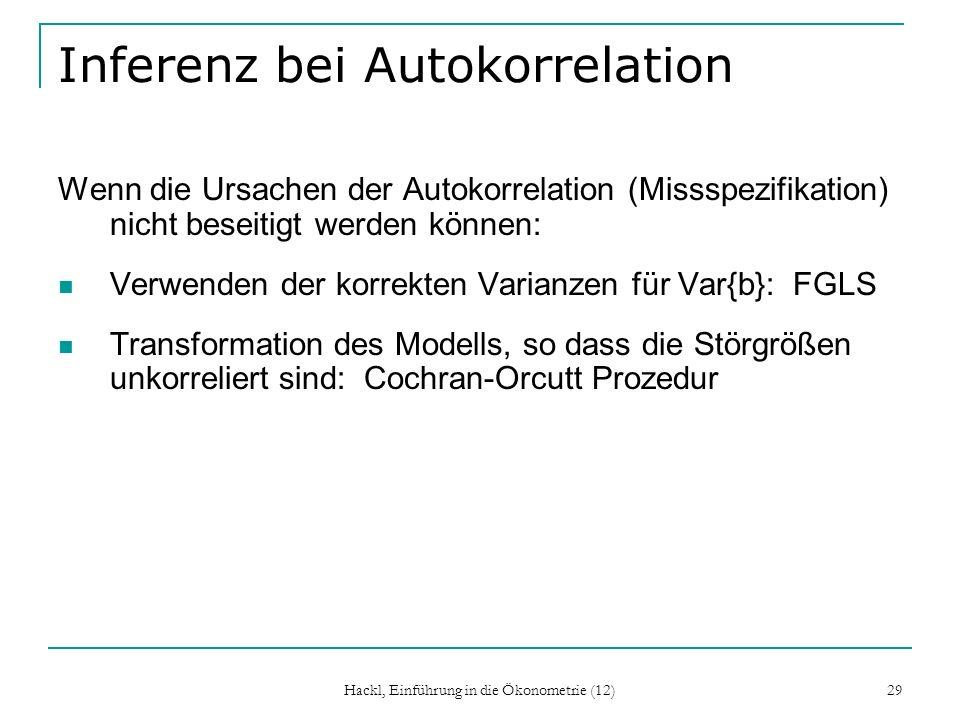 Hackl, Einführung in die Ökonometrie (12) 29 Inferenz bei Autokorrelation Wenn die Ursachen der Autokorrelation (Missspezifikation) nicht beseitigt we