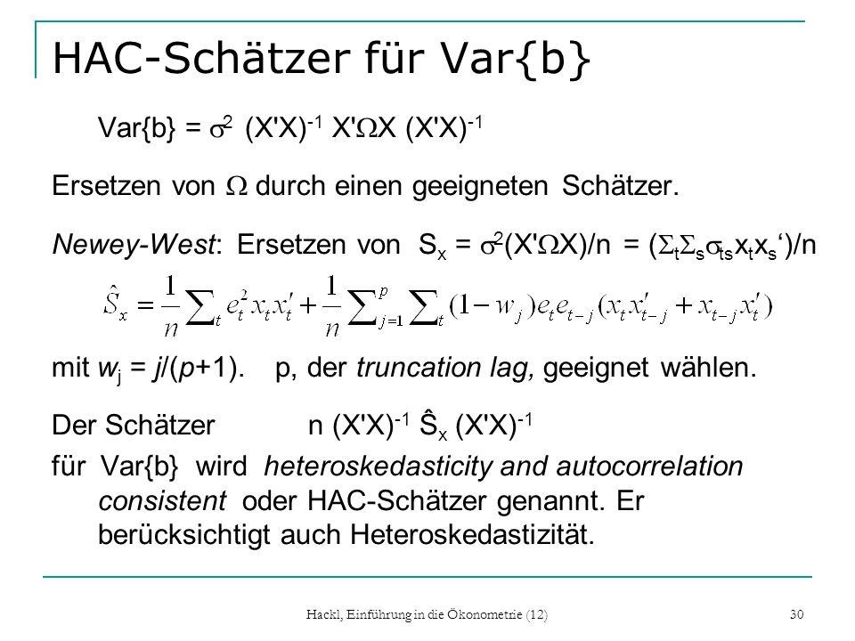 Hackl, Einführung in die Ökonometrie (12) 30 HAC-Schätzer für Var{b} Var{b} = 2 (X'X) -1 X' X (X'X) -1 Ersetzen von durch einen geeigneten Schätzer. N