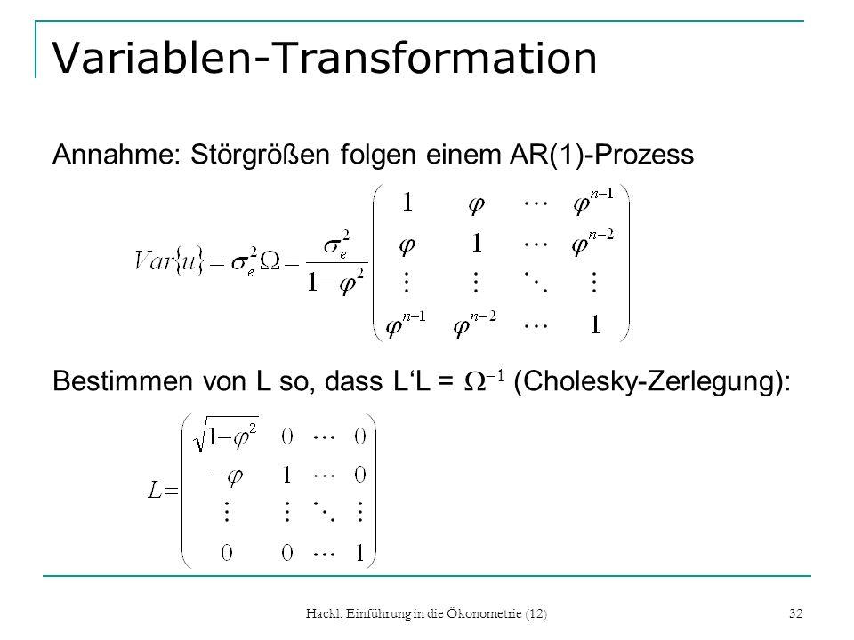 Hackl, Einführung in die Ökonometrie (12) 32 Variablen-Transformation Annahme: Störgrößen folgen einem AR(1)-Prozess Bestimmen von L so, dass LL = (Ch