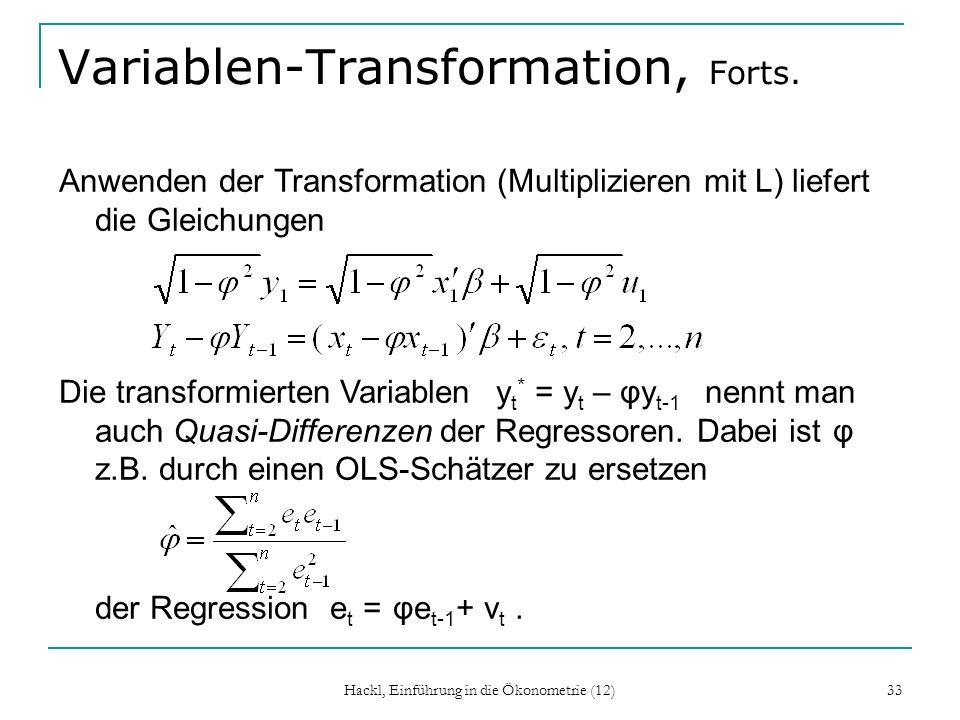 Hackl, Einführung in die Ökonometrie (12) 33 Variablen-Transformation, Forts. Anwenden der Transformation (Multiplizieren mit L) liefert die Gleichung