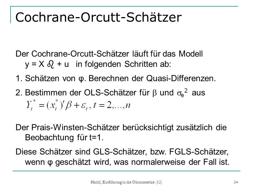 Hackl, Einführung in die Ökonometrie (12) 34 Cochrane-Orcutt-Schätzer Der Cochrane-Orcutt-Schätzer läuft für das Modell y = X b + u in folgenden Schri