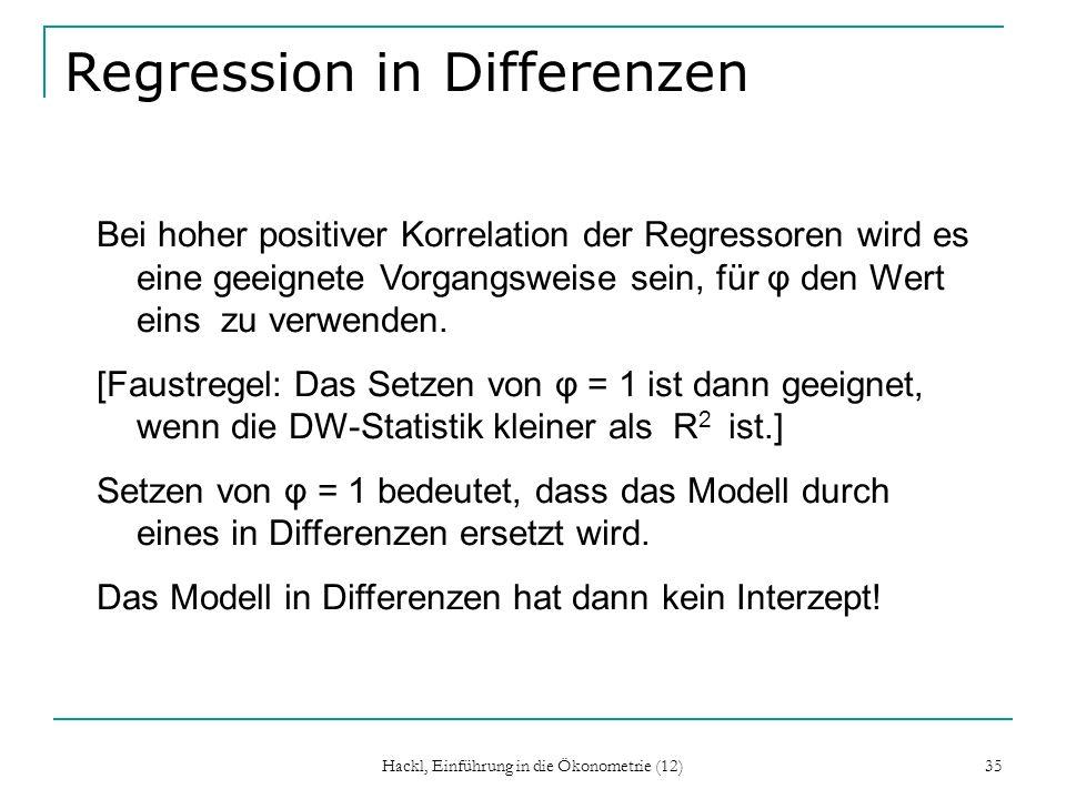 Hackl, Einführung in die Ökonometrie (12) 35 Regression in Differenzen Bei hoher positiver Korrelation der Regressoren wird es eine geeignete Vorgangs