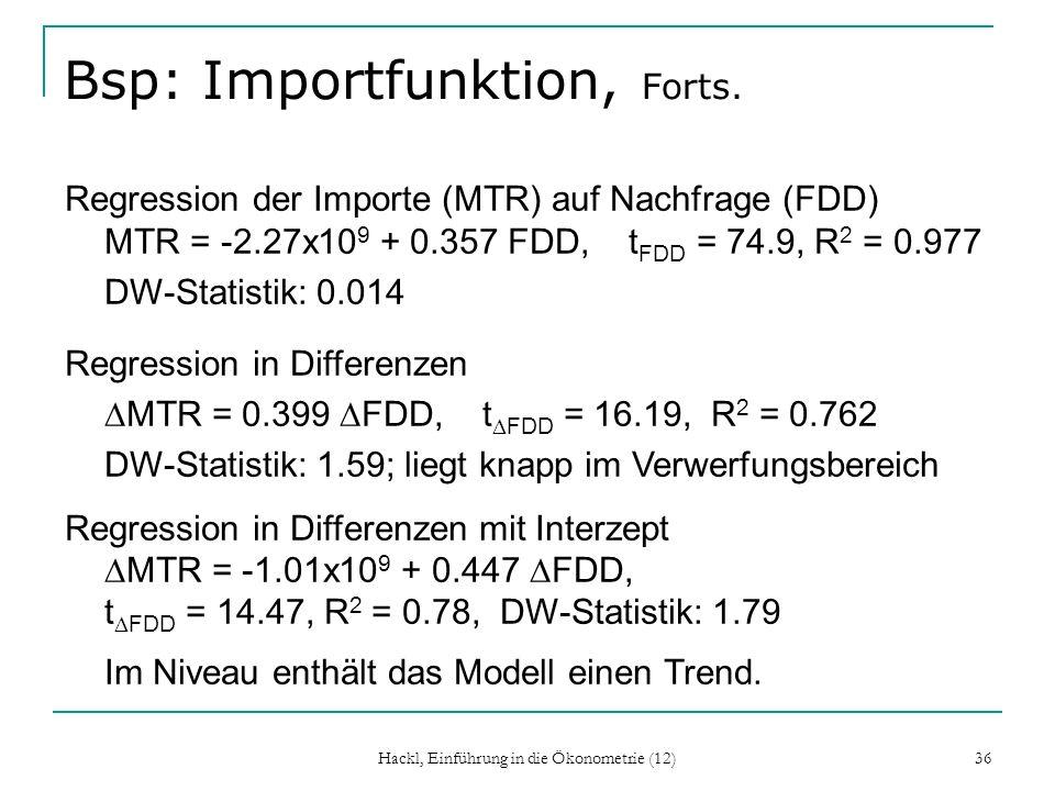 Hackl, Einführung in die Ökonometrie (12) 36 Bsp: Importfunktion, Forts. Regression der Importe (MTR) auf Nachfrage (FDD) MTR = -2.27x10 9 + 0.357 FDD