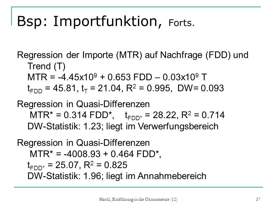 Hackl, Einführung in die Ökonometrie (12) 37 Bsp: Importfunktion, Forts. Regression der Importe (MTR) auf Nachfrage (FDD) und Trend (T) MTR = -4.45x10