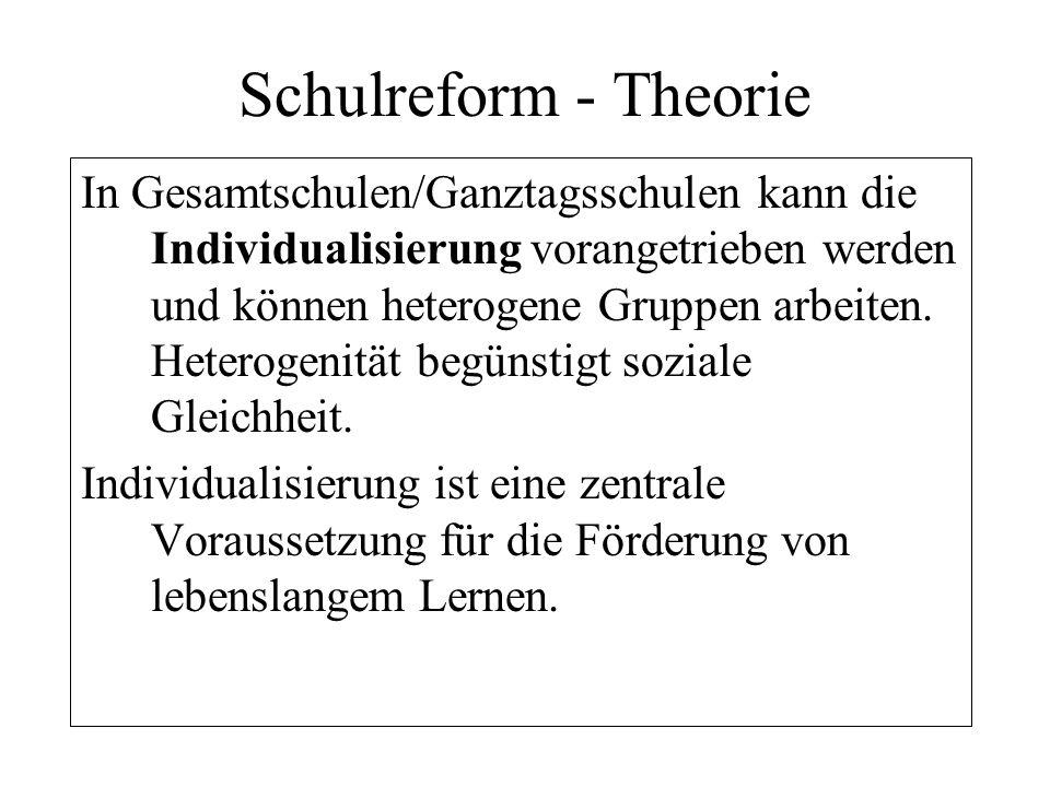 Schulreform - Theorie In Gesamtschulen/Ganztagsschulen kann die Individualisierung vorangetrieben werden und können heterogene Gruppen arbeiten. Heter