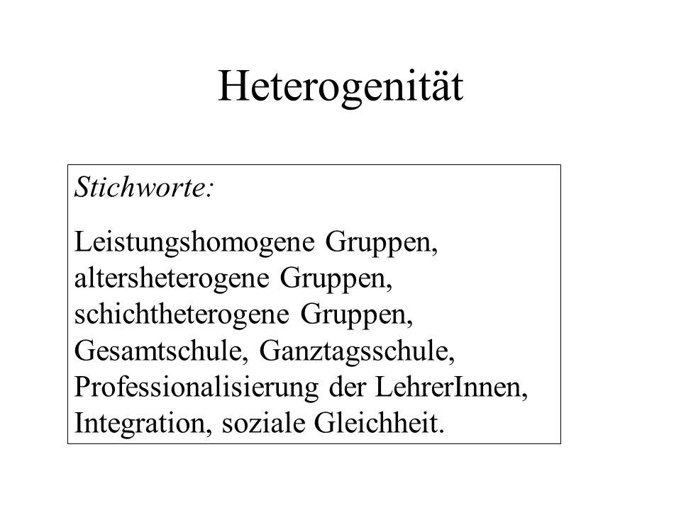 Heterogenität Stichworte: Leistungshomogene Gruppen, altersheterogene Gruppen, schichtheterogene Gruppen, Gesamtschule, Ganztagsschule, Professionalis