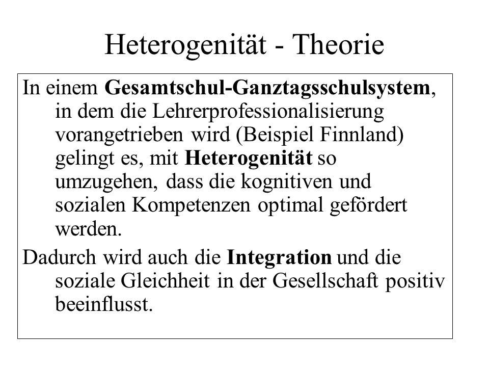 Heterogenität - Theorie In einem Gesamtschul-Ganztagsschulsystem, in dem die Lehrerprofessionalisierung vorangetrieben wird (Beispiel Finnland) geling