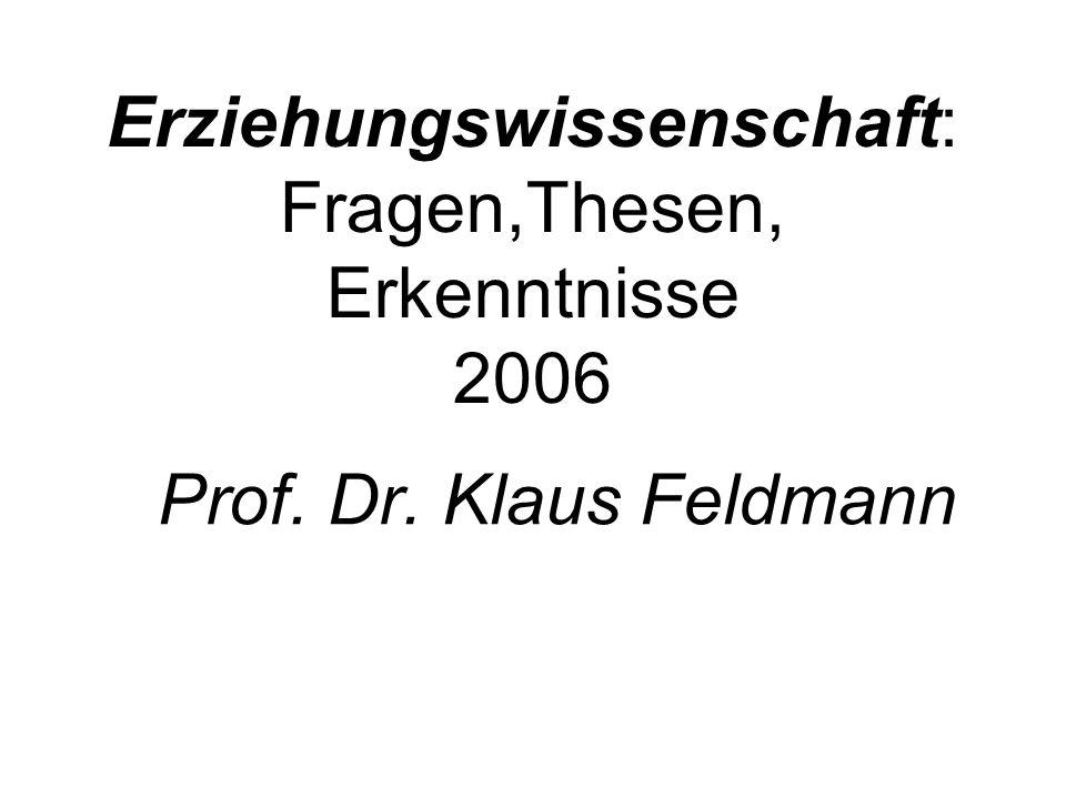 Erziehungswissenschaft: Fragen,Thesen, Erkenntnisse 2006 Prof. Dr. Klaus Feldmann