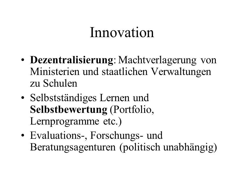 Innovation Dezentralisierung: Machtverlagerung von Ministerien und staatlichen Verwaltungen zu Schulen Selbstständiges Lernen und Selbstbewertung (Por