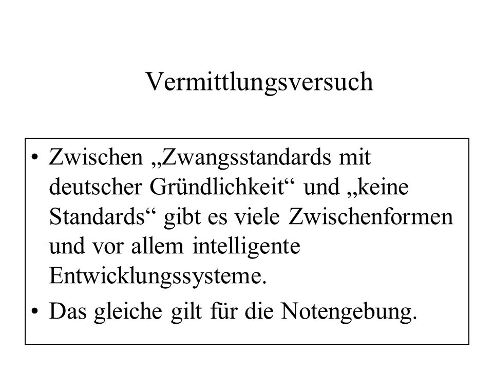 Vermittlungsversuch Zwischen Zwangsstandards mit deutscher Gründlichkeit und keine Standards gibt es viele Zwischenformen und vor allem intelligente E