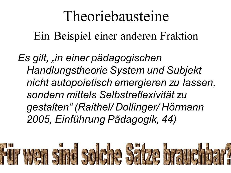 Theoriebausteine Ein Beispiel einer anderen Fraktion Es gilt, in einer pädagogischen Handlungstheorie System und Subjekt nicht autopoietisch emergiere