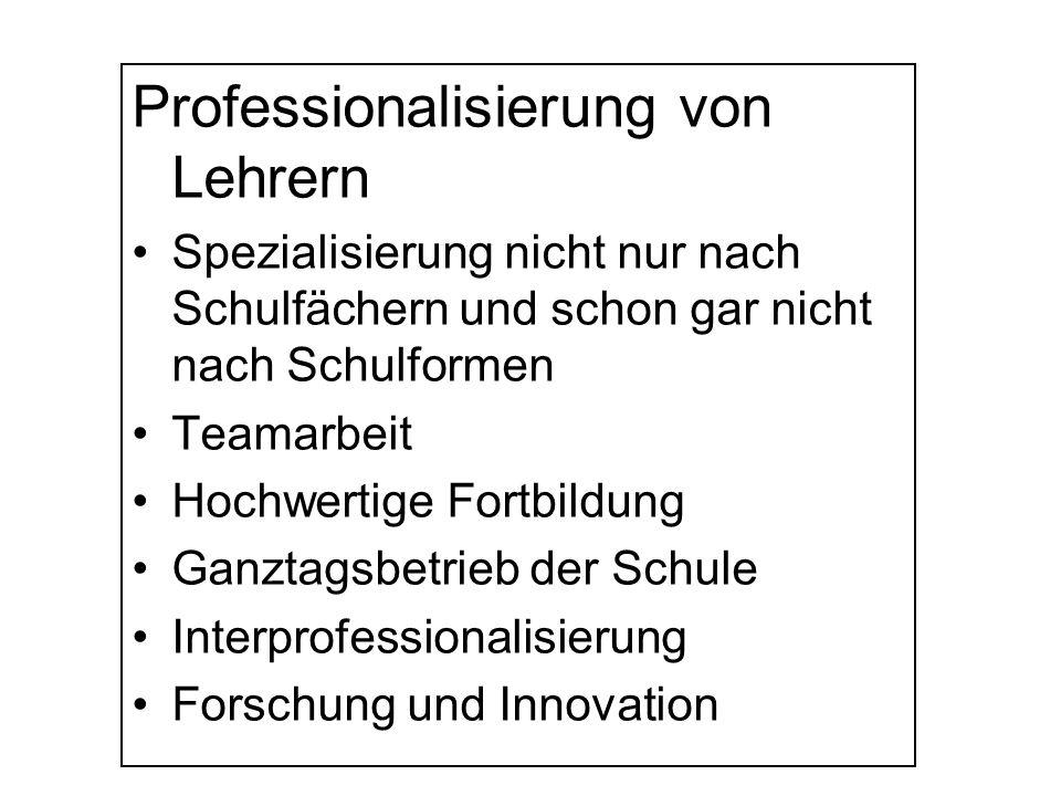 Professionalisierung von Lehrern Spezialisierung nicht nur nach Schulfächern und schon gar nicht nach Schulformen Teamarbeit Hochwertige Fortbildung G