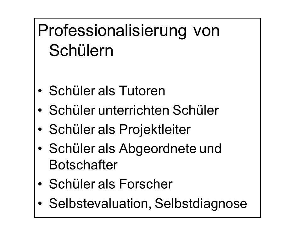 Professionalisierung von Schülern Schüler als Tutoren Schüler unterrichten Schüler Schüler als Projektleiter Schüler als Abgeordnete und Botschafter S