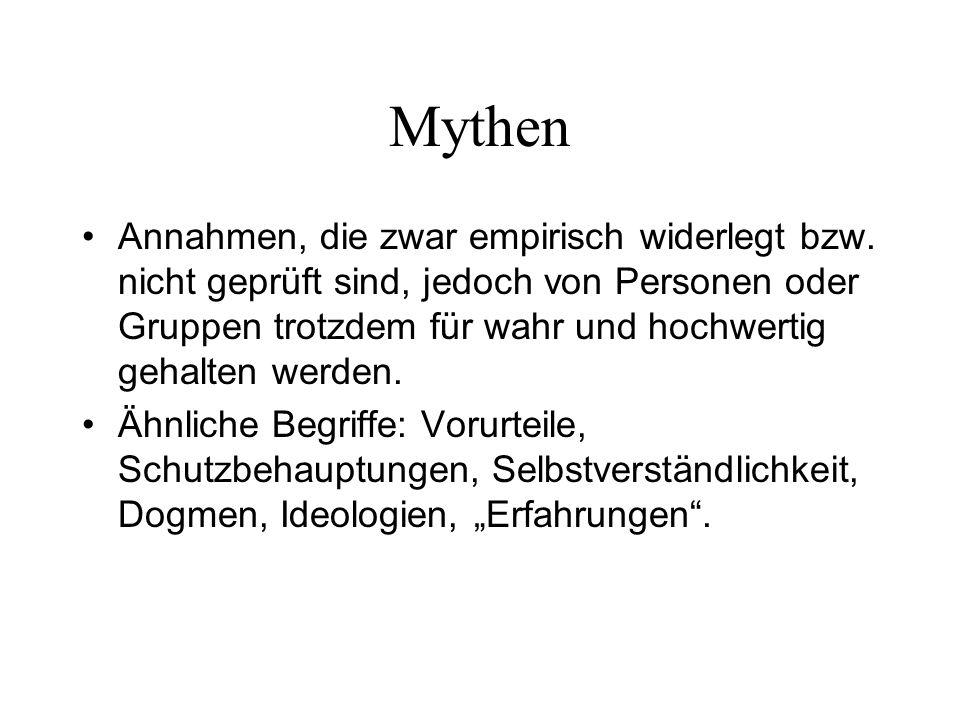 Mythen Annahmen, die zwar empirisch widerlegt bzw. nicht geprüft sind, jedoch von Personen oder Gruppen trotzdem für wahr und hochwertig gehalten werd