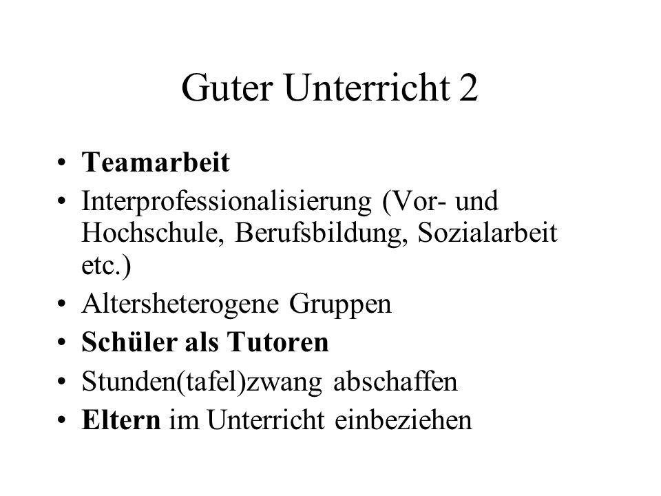 Guter Unterricht 2 Teamarbeit Interprofessionalisierung (Vor- und Hochschule, Berufsbildung, Sozialarbeit etc.) Altersheterogene Gruppen Schüler als T