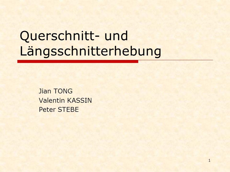 1 Querschnitt- und Längsschnitterhebung Jian TONG Valentin KASSIN Peter STEBE