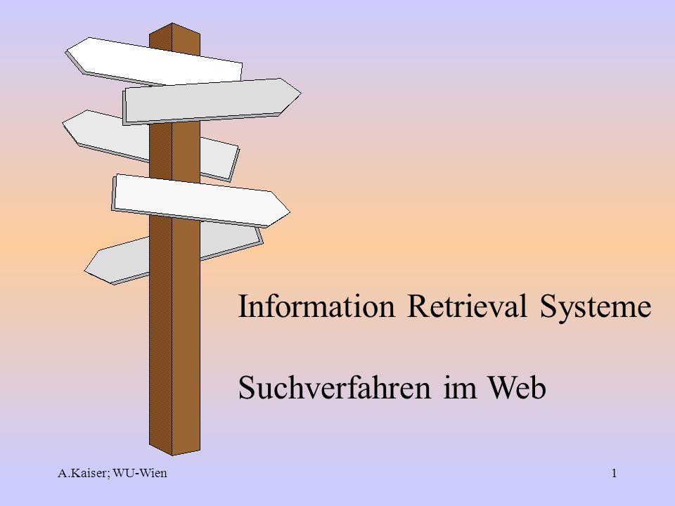A.Kaiser; WU-Wien1 Information Retrieval Systeme Suchverfahren im Web