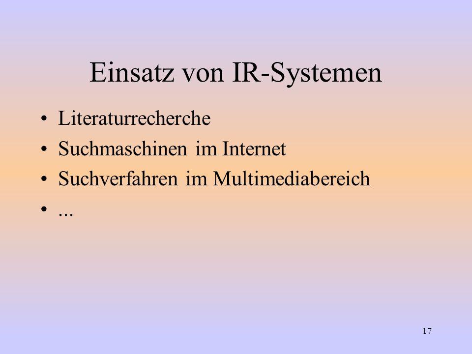 17 Einsatz von IR-Systemen Literaturrecherche Suchmaschinen im Internet Suchverfahren im Multimediabereich...