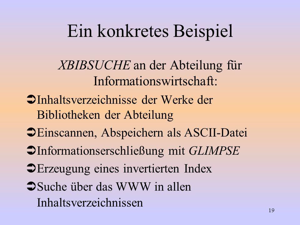 19 Ein konkretes Beispiel XBIBSUCHE an der Abteilung für Informationswirtschaft: ÜInhaltsverzeichnisse der Werke der Bibliotheken der Abteilung ÜEinsc