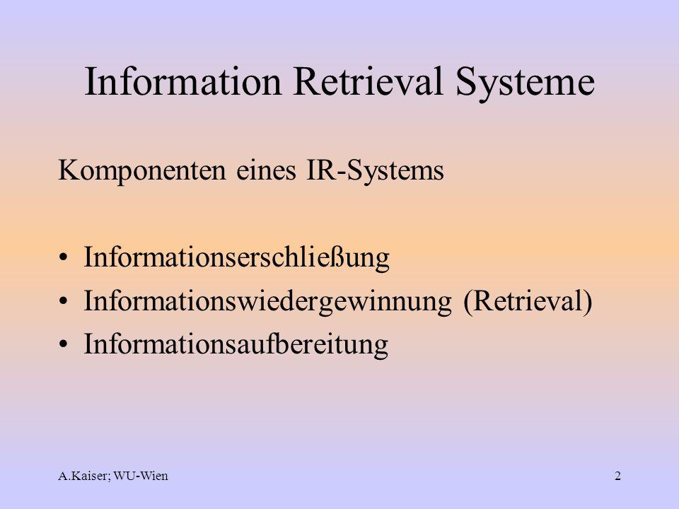A.Kaiser; WU-Wien2 Information Retrieval Systeme Komponenten eines IR-Systems Informationserschließung Informationswiedergewinnung (Retrieval) Informa