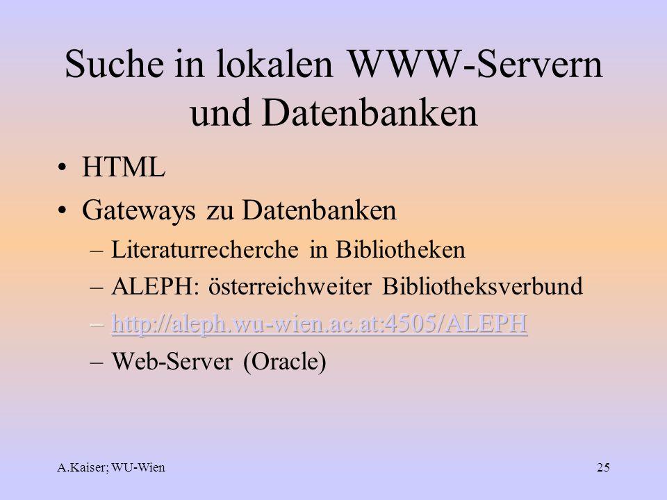 A.Kaiser; WU-Wien25 Suche in lokalen WWW-Servern und Datenbanken