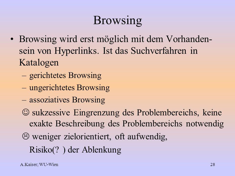 A.Kaiser; WU-Wien28 Browsing Browsing wird erst möglich mit dem Vorhanden- sein von Hyperlinks. Ist das Suchverfahren in Katalogen –gerichtetes Browsi