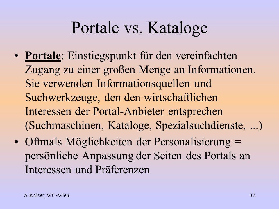 A.Kaiser; WU-Wien32 Portale vs. Kataloge Portale: Einstiegspunkt für den vereinfachten Zugang zu einer großen Menge an Informationen. Sie verwenden In