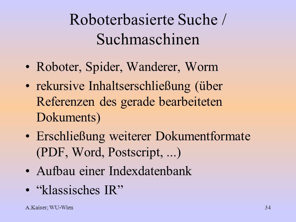 A.Kaiser; WU-Wien34 Roboterbasierte Suche / Suchmaschinen Roboter, Spider, Wanderer, Worm rekursive Inhaltserschließung (über Referenzen des gerade be