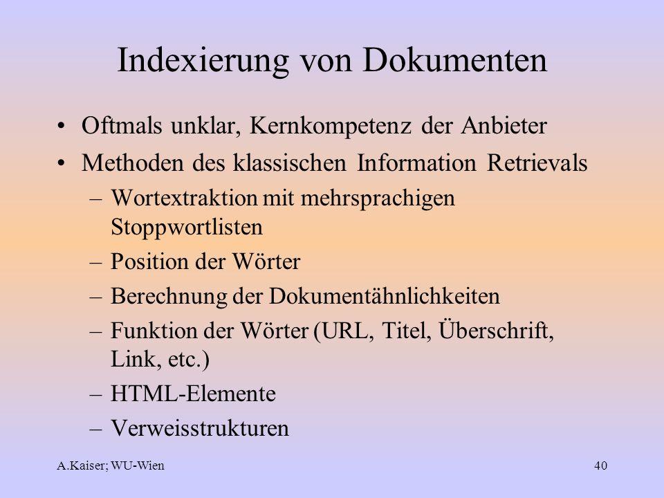 A.Kaiser; WU-Wien40 Indexierung von Dokumenten Oftmals unklar, Kernkompetenz der Anbieter Methoden des klassischen Information Retrievals –Wortextrakt